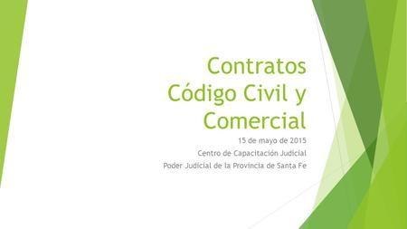 Contratos Código Civil y Comercial 15 de mayo de 2015 Centro de Capacitación Judicial Poder Judicial de la Provincia de Santa Fe.