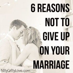 I believe this is for one of you today: 6 Reasons Not to Give Up On Your Marriage ---Don't you dare give up...fight for your marriage!----