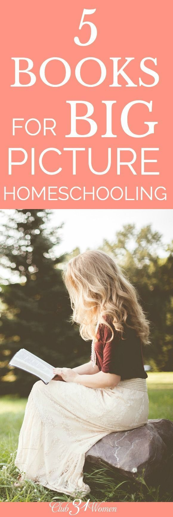 How can you keep the big picture in mind while you're homeschooling? Here are some excellent guide and reference books to get you started! via /Club31Women/