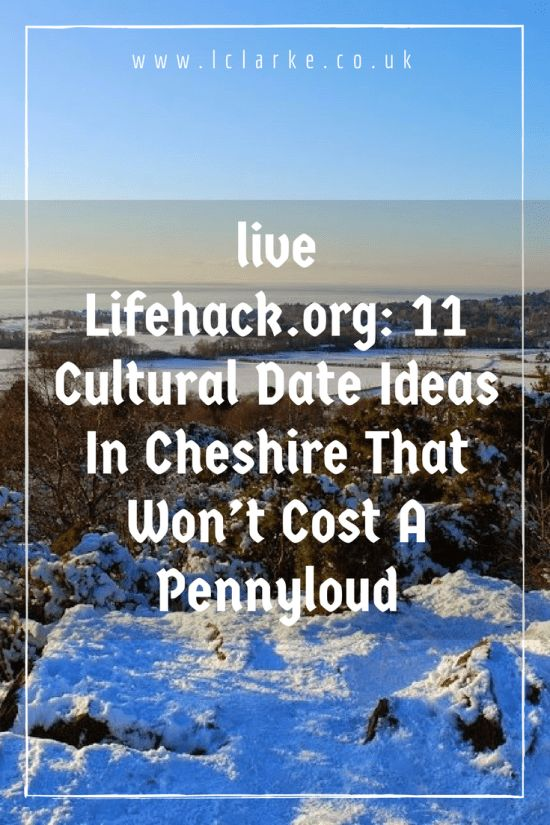live Lifehack.org: 11 cultural date ideas in cheshire that won't cost pennylloud #live #lifehack #cultural #dateideas   www.lclarke.co.uk