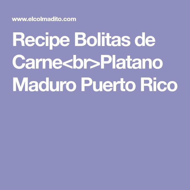 Recipe Bolitas de Carne<br>Platano Maduro Puerto Rico