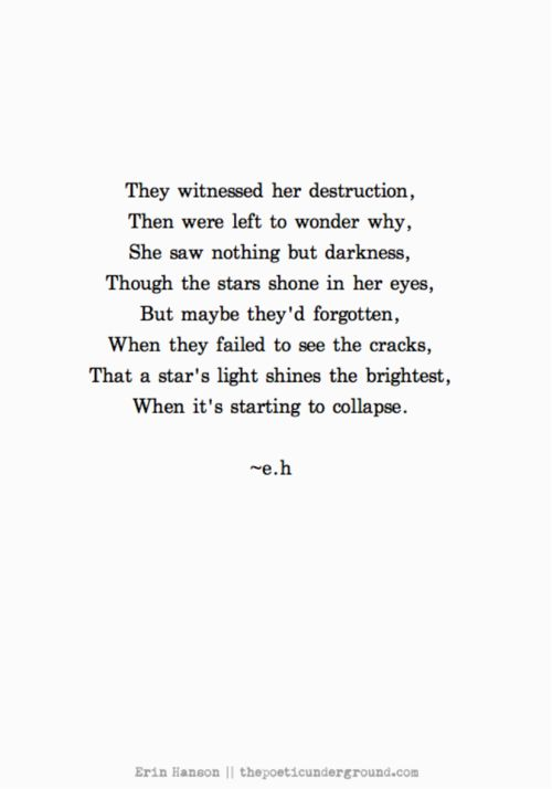 Maybe they'd forgotten, when they failed to see the cracks; that a star's light shines the brightest, when it's starting to collapse.