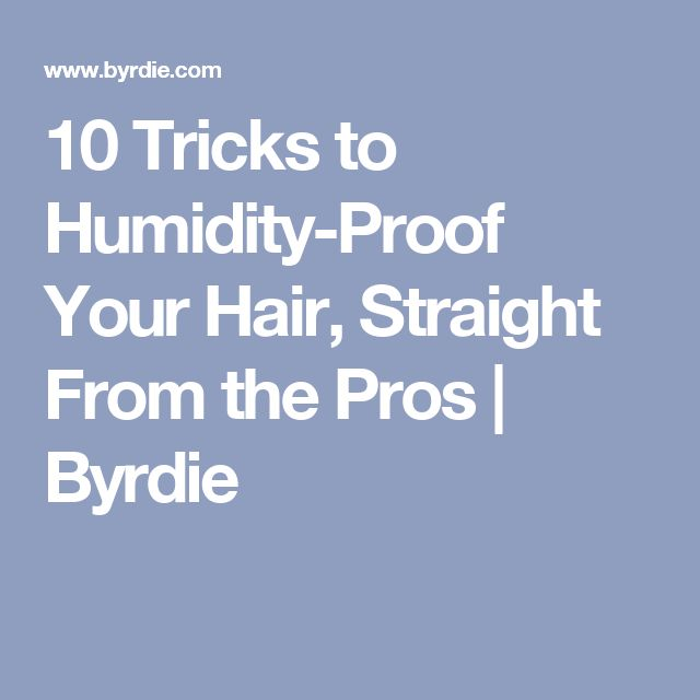 10 Tricks to Humidity-Proof Your Hair, Straight From the Pros | Byrdie