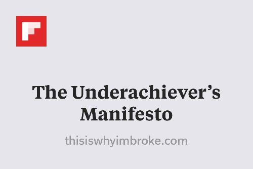 The Underachiever's Manifesto http://flip.it/wEzkP