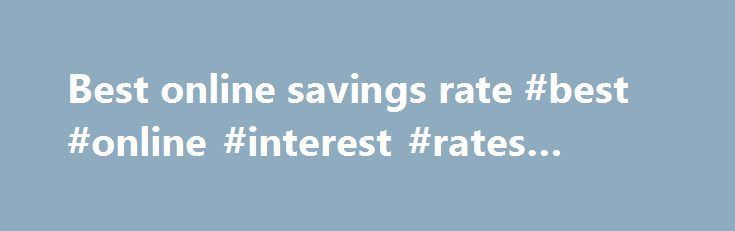 Best online savings rate #best #online #interest #rates #savings http://savings.nef2.com/best-online-savings-rate-best-online-interest-rates-savings/  best online savings rate Online savings accounts offer the best savings rates with immediate access to your savings. The trade off is that the instant account access is limited to electronic channels (no branch access). Online savings accounts are usually linked to an everyday transaction account. Most banks mandate that the linked account…