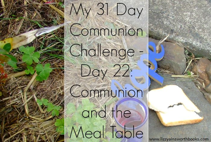 Communion and the Family Meal Table - Day 22