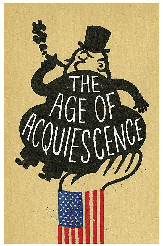 "Gary Taxali - ""Book jacket for The Age of Acquiescence: The Life and Death of American Resistance to Organized Wealth and Power by Steve Fraser, about the inequality of wealth distribution in America and how the American people are tacitly complicit."" 6 x 9, ink on paper."