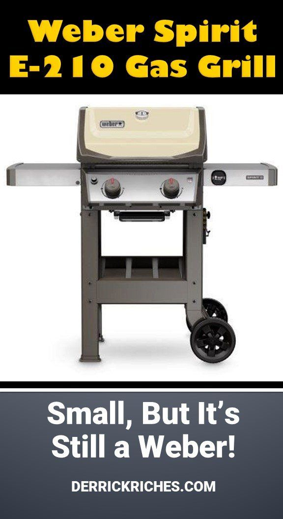 Weber Spirit Ii E 210 Gas Grill Review Gas Grill Reviews Gas Grill Best Small Gas Grill