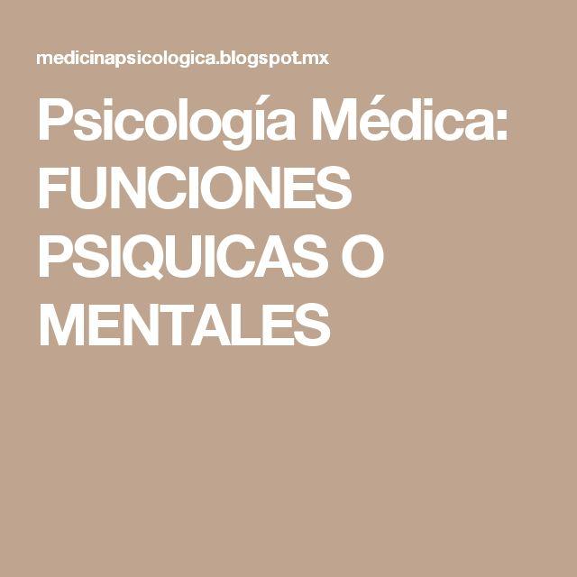 Psicología Médica:  FUNCIONES PSIQUICAS O MENTALES