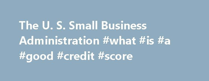 The U. S. Small Business Administration #what #is #a #good #credit #score http://credits.remmont.com/the-u-s-small-business-administration-what-is-a-good-credit-score/  #how to improve credit rating # How To Increase Your Credit Score By Marco Carbajo Published: August 14, 2013 Are low credit scores (FICO® Scores) holding you back from getting the credit you need? What would an extra 20, 30,…  Read moreThe post The U. S. Small Business Administration #what #is #a #good #credit #score…