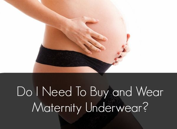Do I need to buy and wear maternity underwear?