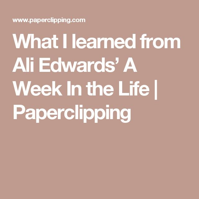 What I learned from Ali Edwards' A Week In the Life | Paperclipping
