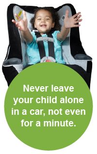 Never leave your child alone in a car. Children are particularly susceptible to heat stroke because their bodies heat up five times faster than an adult's, so even a mild, 70-degree day can result in pediatric heat stroke.