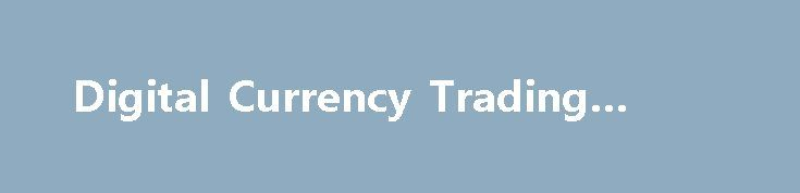 Digital Currency Trading Course http://trading.remmont.com/digital-currency-trading-course/  Digital Currency Trading Course Returning Students Click Here To LOGIN Activities are organized to guide participants through an introduction to trading Digital Currencies on Poloniex. As the lessons progress, you will learn different ways to grow your digital currency holdings. Private tutorial videos 2016 digital currency trading case studies trading risk control rules and how Continue Reading