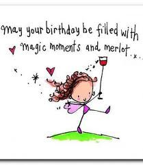 happy birthday filled with magic moments and merlot...