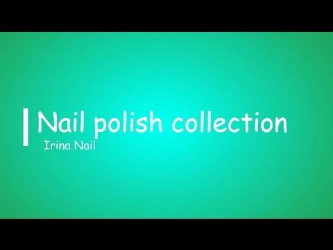 💅 Nail polish collection 15.05.2017 | Irina Nail - YouTube