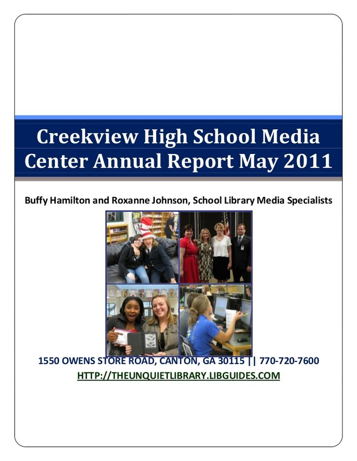 This annual report comes from Creekville High School in Florida. Its very thorough and comprehensive and is shared via Slideshare. I learned a great deal about the media center  from the report and was impressed with its level of detail.