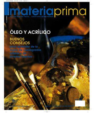 Revista Materiaprima Nº88  Óleo y Acrílico Buenos consejos para aprender de la mano de consagrados artistas y de jovenes talentos.