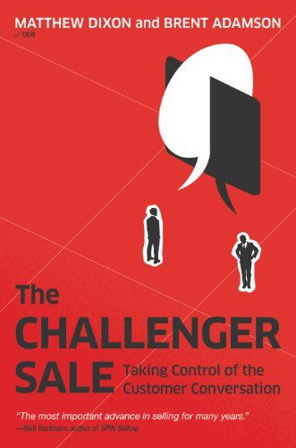 The Challenger Sale: Taking Control of the Customer Conversation - http://www.learnsale.com/sales-training/books-sales-training/the-challenger-sale-taking-control-of-the-customer-conversation-3/