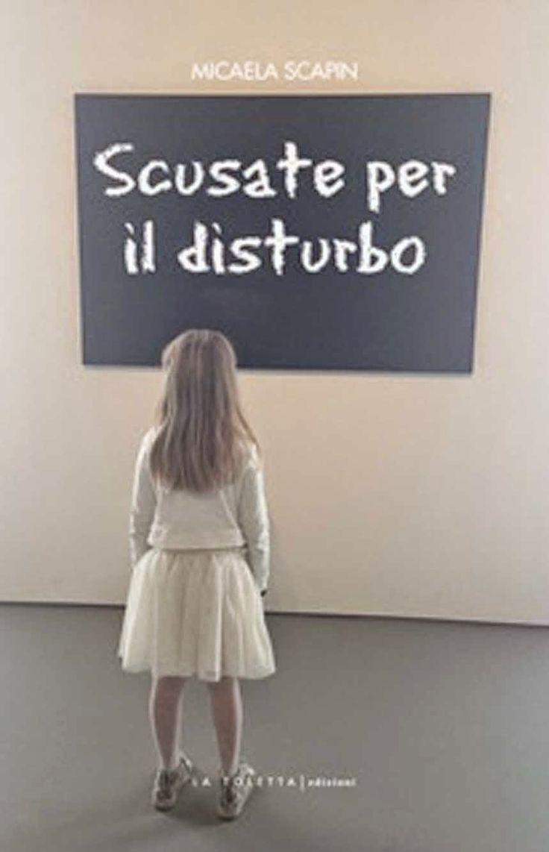 """Micaela SCAPIN """"Scusate per il disturbo"""" , La toletta Edizioni, 2014.  #Venezia riecheggia di musica"""