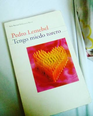 My Field of Paper Flowers.-: Tengo Miedo Torero, de Pedro Lemebel. #ReadingChal...