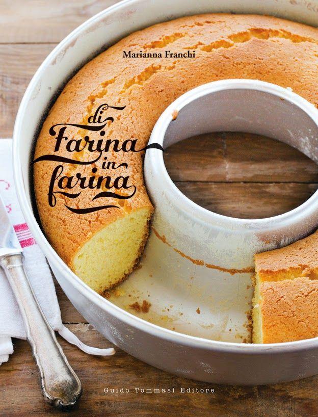 menta e liquirizia: Di Farina in Farina. Il Libro.   Di Farina in Farina  in tutte le librerie d'Italia presso Amazon, IBS e Guido Tommasi Editore
