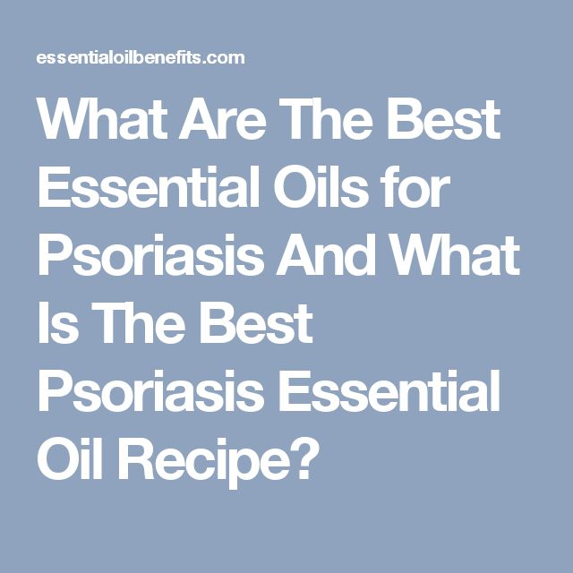 What Are The Best Essential Oils for Psoriasis And What Is The Best Psoriasis Essential Oil Recipe?