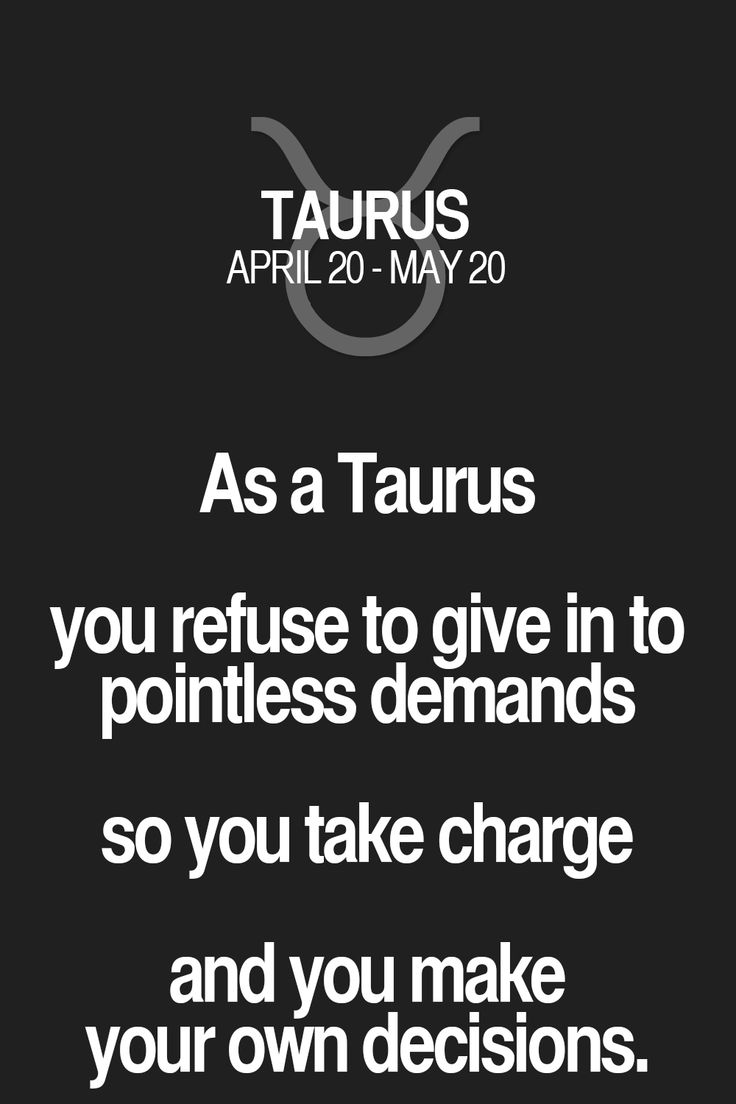 As a Taurus you refuse to give in to pointless demands so you take charge and you make your own decisions. Taurus | Taurus Quotes | Taurus Zodiac Signs