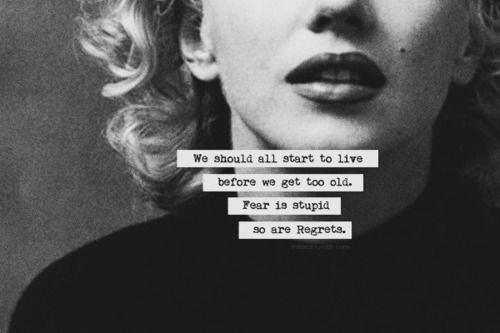 """""""We should all start to live before we get too old. Fear is stupid, so are Regrets.: Marilyn Monroe, Life, Inspiration, Quotes, Marilynmonroe, Regret, Fear"""