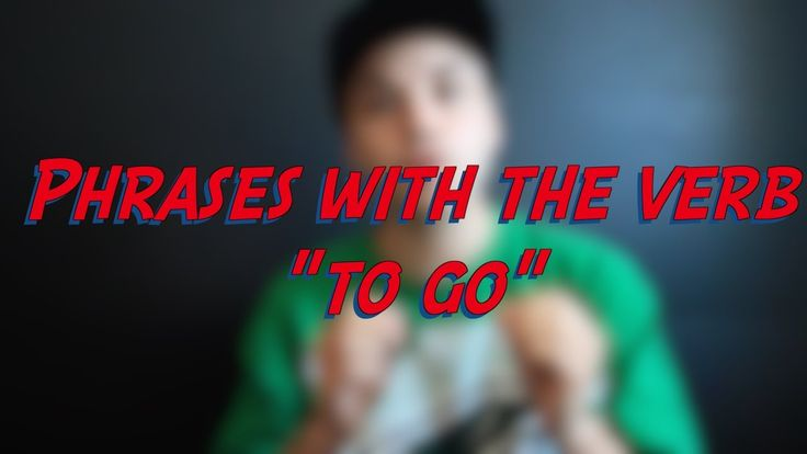 "Phrases with the verb ""to go"" - Go - to go - Learn English online free video lessons"