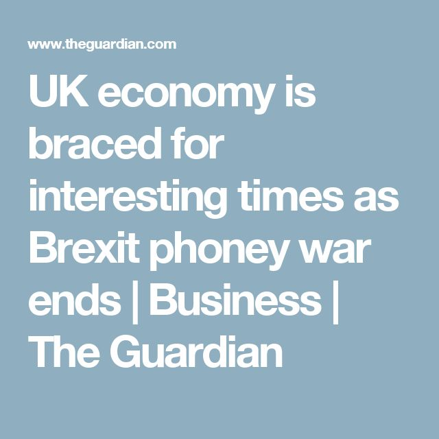 UK economy is braced for interesting times as Brexit phoney war ends | Business | The Guardian