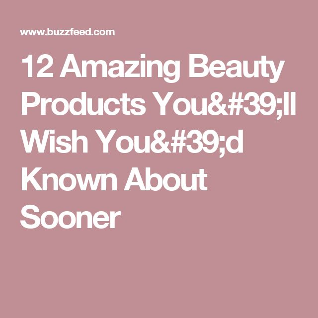 12 Amazing Beauty Products You'll Wish You'd Known About Sooner