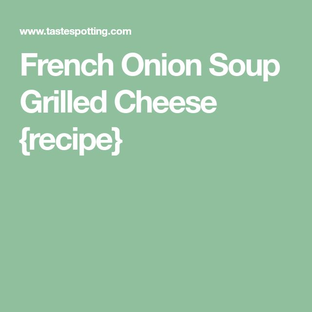 French Onion Soup Grilled Cheese {recipe}