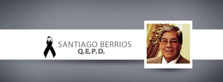 En la madrugada de hoy falleció Santiago Berrios, destacado abogado, defensor consecuente de los intereses del País.  Q.E.P.D.