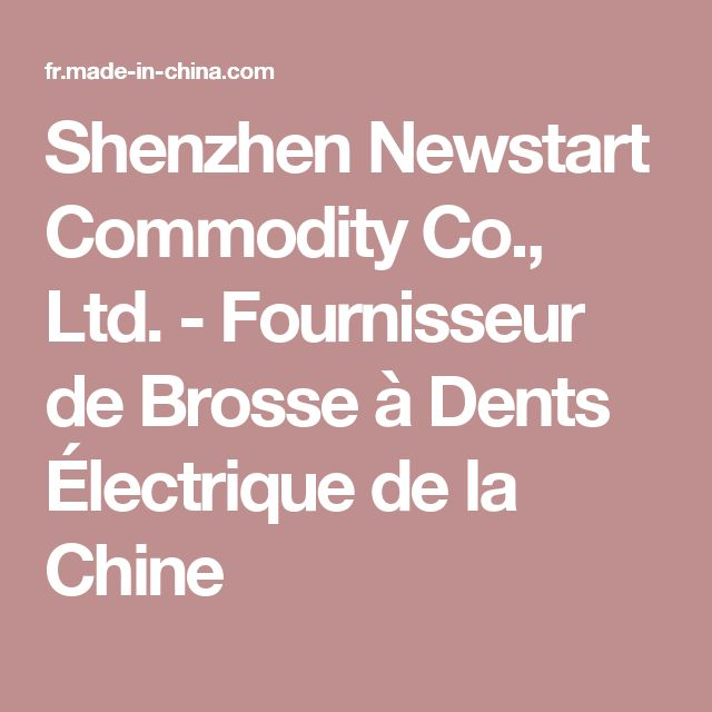 Shenzhen Newstart Commodity Co., Ltd. - Fournisseur de Brosse à Dents Électrique de la Chine