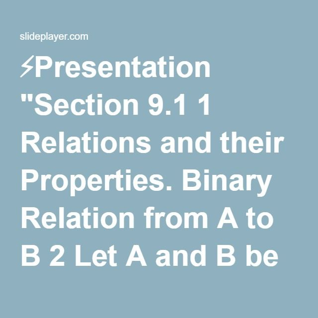"⚡Presentation ""Section 9.1 1 Relations and their Properties. Binary Relation from A to B 2 Let A and B be sets. A binary relation from A to B is a subset of A x B."""