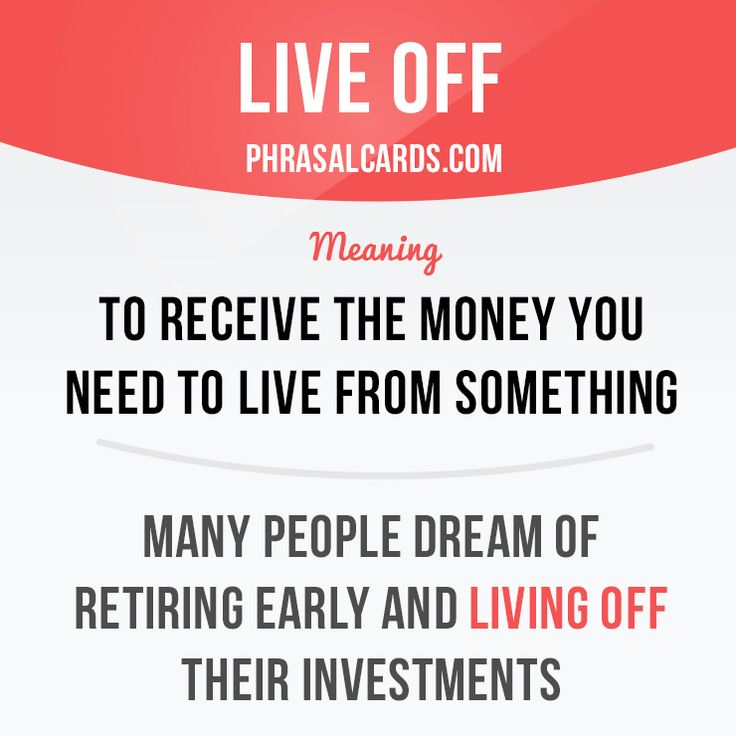 """""""Live off"""" means """"to receive the money you need to live from something"""".  Example: Many people dream of retiring early and living off their investments.  #phrasalverb #phrasalverbs #phrasal #verb #verbs #phrase #phrases #expression #expressions #english #englishlanguage #learnenglish #studyenglish #language #vocabulary #dictionary #grammar #efl #esl #tesl #tefl #toefl #ielts #toeic #englishlearning #vocab #wordoftheday #phraseoftheday"""
