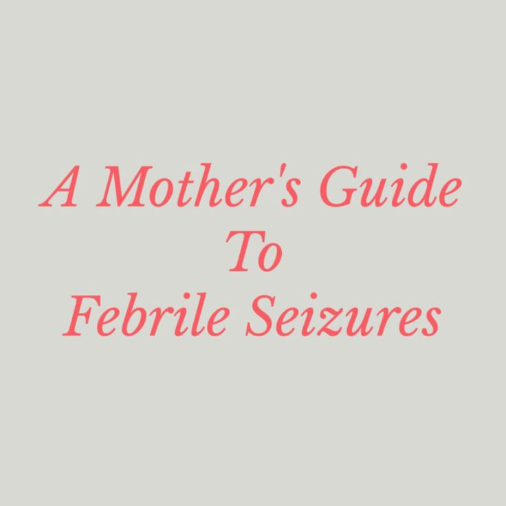 A Mother's Guide To Febrile Seizures
