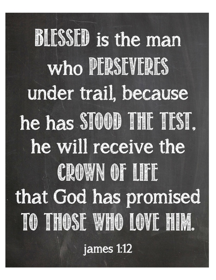 James 1:12... James has spoken to me at this time in my life. Love this scripture and the promise of God's word.