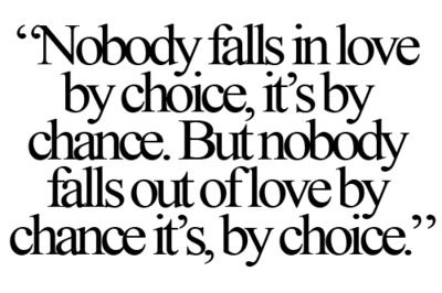 nobody falls in love by choice, it's by chance. but nobody falls out of love by chance, it's by choice.: Good Quotes, Fall Outs Of Love, True Words, Fall In Love, Quotes Sayings, Relationships Problems, Random Pin, Inspiration Quotes, True Stories