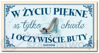 """Tabliczka """"W życiu piękne są tylko chwile i oczywiście buty"""""""
