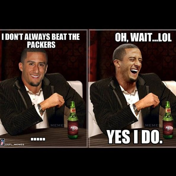 I don't always beat the Packers... Oh, wait... Yes I do!