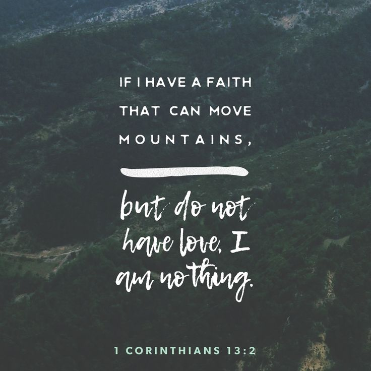 If I have the gift of prophecy and can fathom all mysteries and all knowledge, and if I have a faith that can move mountains, but do not have love, I am nothing.