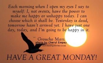 Happy Monday Morning | Monday Morning Quotes – Each morning when I open my eyes I say to ...
