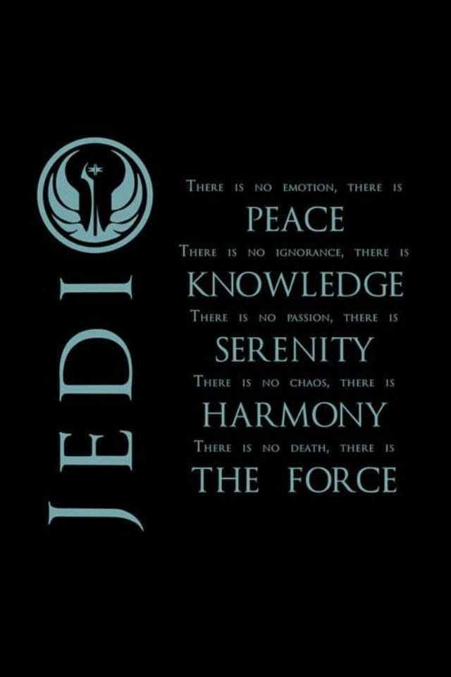 Jedi code. To bad some people I know, know nothing of this code nor the honor that goes with it
