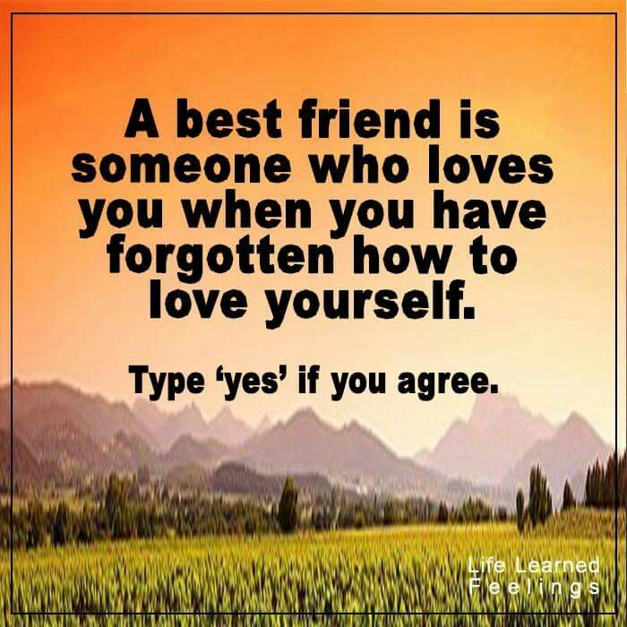 A Best Friend Is Someone Who Loves You When You Have Forgotten How To Love Yourself friend friendship quotes friend quotes quotes for friends quotes on friendship