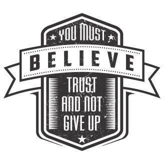 Vector graphic You must believe trust and not give up for t-shirt designs