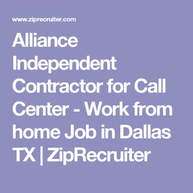 Alliance Independent Contractor for Call Center - Work from home Job in Dallas TX | ZipRecruiter