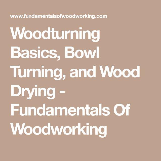 Woodturning Basics, Bowl Turning, and Wood Drying - Fundamentals Of Woodworking