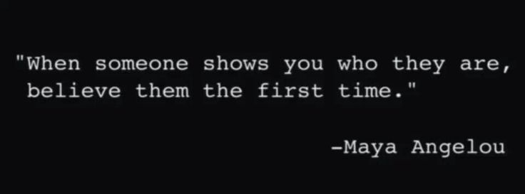 When someone shows you who they are, believe them the first time! By Maya Angelou on Being Mary Jane #quotes